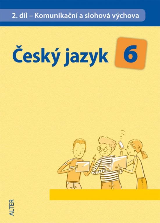 ČESKÝ JAZYK 6 - II. díl: Komunikační a slohová výchova