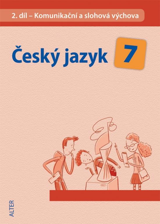 ČESKÝ JAZYK 7 - II. díl: Komunikační a slohová výchova