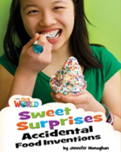 Our World 4 Reader Sweet Surprises: Accidental Food Inventions