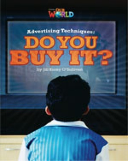 Our World 6 Reader Advertising Techniques: Do You buy it?