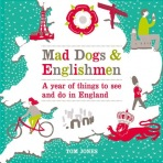 Mad Dogs and Englishmen : A Year of Things to See and Do in England