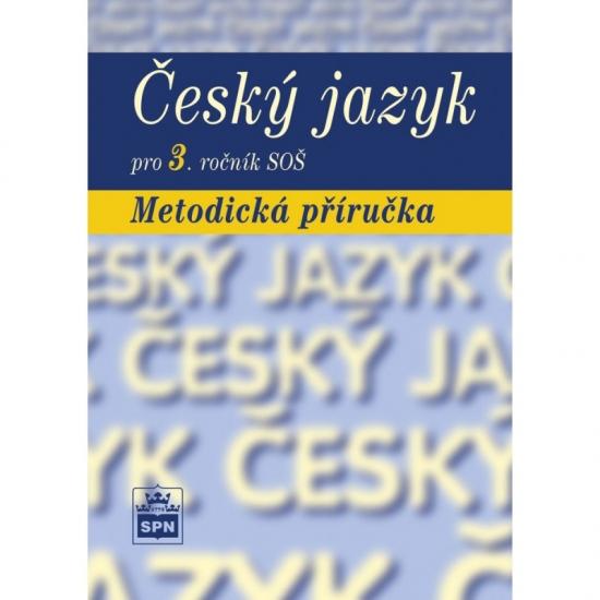 Český jazyk pro 3. ročník SOŠ Metodická příručka