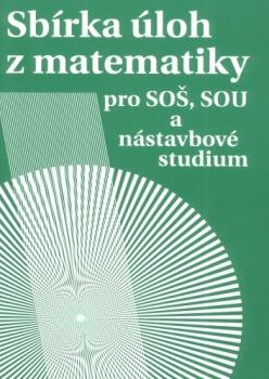 Sbírka úloh z matematiky pro SOŠ a SO SOU a nástavbové studium