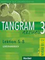 Tangram aktuell 3. Lektion 5-8 Lehrerhandbuch