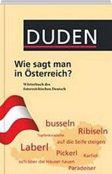 DUDEN TASCHENBÜCHER - WIE SAGT MAN IN ÖSTERREICH? WÖRTERBUCH DES ÖSTRREICHISCHEN DEUTSCH