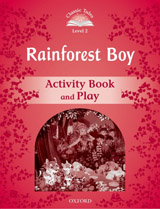 CLASSIC TALES Second Edition Level 2 The Rainforest Boy Activity Book and Play
