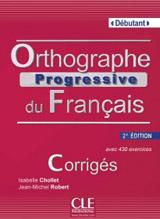 Orthographe progressive du francais Debutant - 2e édition - Corrigés