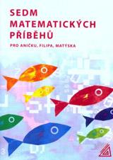 Sedm matematických pøíbìhù pro Anièku,Filipa,Matýska