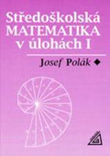 Støedoškolská matematika v úlohách I
