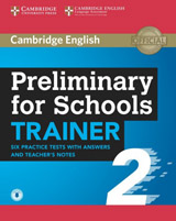 Preliminary for Schools Trainer 2 Six Practice Tests with Answers and Teacher´s Notes with Audio