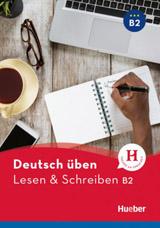 deutsch üben Lesen + Schreiben B2