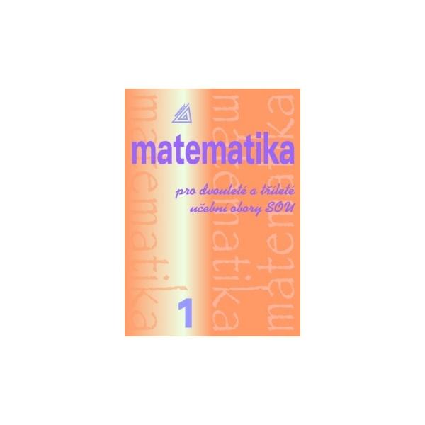 Matematika pro dvouleté a tříleté obory SOU,1. díl